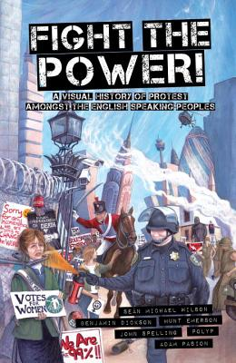 Fight the Power!: A Visual History of Protest Among the English Speaking Peoples by Benjamin Dickson, Sean Michael Wilson