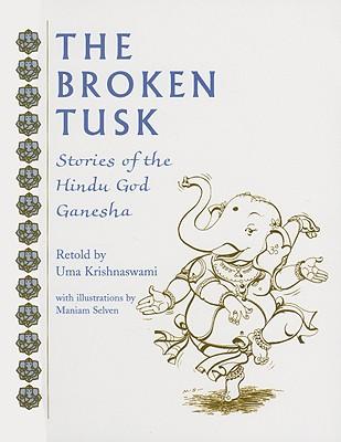 The Broken Tusk: Stories of the Hindu God Ganesha by Uma Krishnawsami