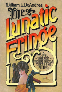 The Lunatic Fringe: A Novel Wherein Theodore Roosevelt Meets the Pink Angel by William L. DeAndrea