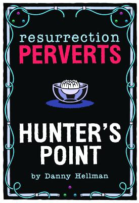 Resurrection Perverts: Hunter's Point by