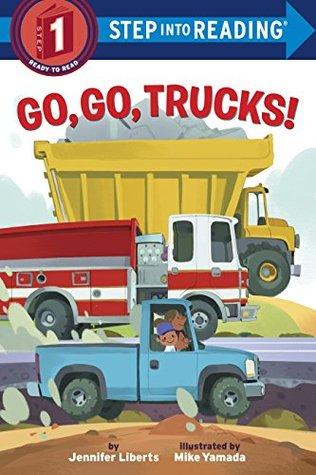 Go, Go, Trucks! by Jennifer Liberts, Mike Yamada
