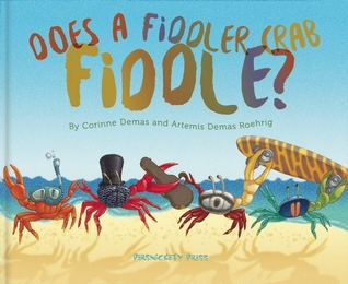 Does A Fiddler Crab Fiddle? by Artemis Roehrig, John Sandford, Corinne Demas