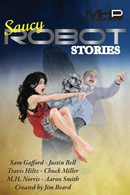 Saucy Robot Stories by M. H. Norris, Sam Gafford, Travis Hiltz