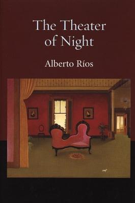 The Theater of Night by Alberto Ríos