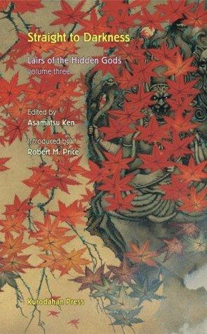 Straight to Darkness by Yasumi Kobayashi, Ken Asamatsu, Shiro Sano, Hirofumi Tanaka, Hiroshi Aramata, Shō Tomono, Jun'ichiro Kida, Robert M. Price, Yoshikazu Takeuchi