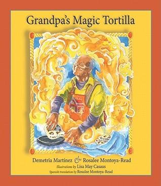 Grandpa's Magic Tortilla by Lisa May Casaus, Demetria Martínez, Rosalee Montoya-Read