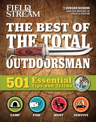 Field & Stream: Best of Total Outdoorsman: Survival Handbook Outdoor Survival Gifts for Outdoorsman 501 Essential Tips and Tricks by T. Edward Nickens
