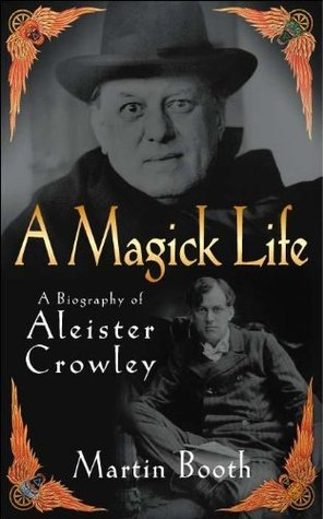 A Magick Life: A Biography of Aleister Crowley by Aleister Crowley, Martin Booth