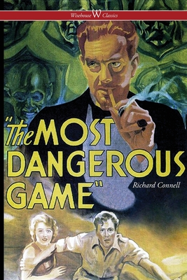 The Most Dangerous Game (Wisehouse Classics Edition) by Richard Connell