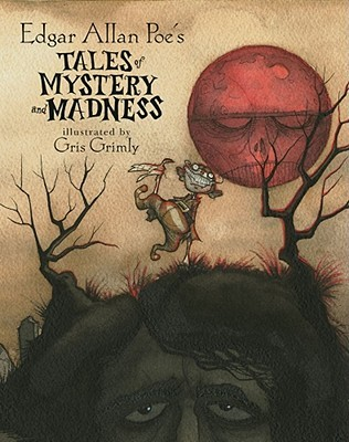 Tales of Mystery and Madness by Gris Grimly, Edgar Allan Poe