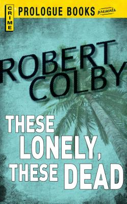 These Lonely, These Dead by Robert Colby