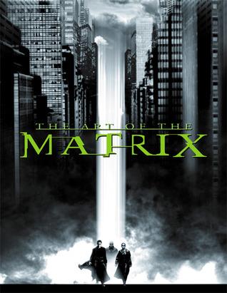 The Art of the Matrix by Lana Wachowski, William Gibson, Steve Skroce, Zach Staenberg, Spencer Lamm, Lilly Wachowski