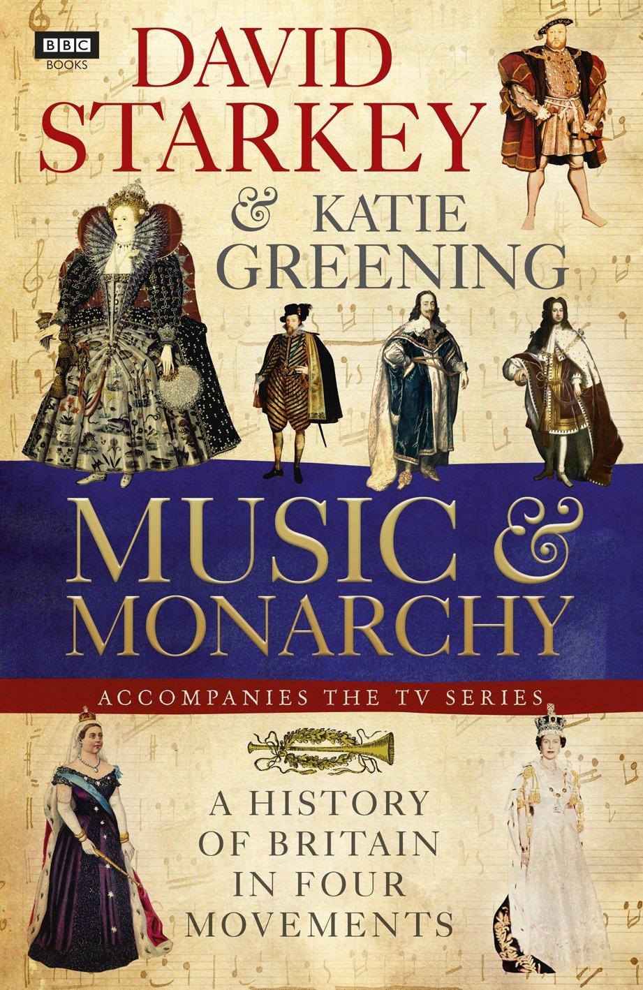 Music and Monarchy by Katie Greening, David Starkey