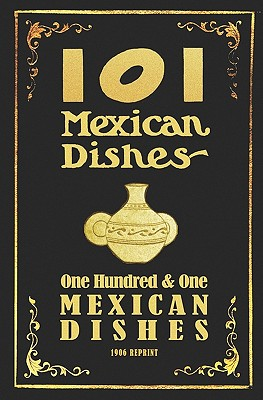 101 Mexican Dishes - 1906 Reprint by Ross Brown