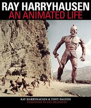 Ray Harryhausen: An Animated Life by Ray Harryhausen, Tony Dalton, Ray Bradbury