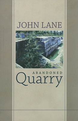 Abandoned Quarry: New and Selected Poems by John Lane