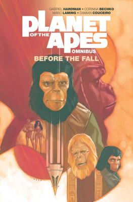 Planet of the Apes: Before the Fall Omnibus by Corinna Bechko, Gabriel Hardman