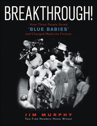 Breakthrough!: How Three People Saved Blue Babies and Changed Medicine Forever by Jim Murphy