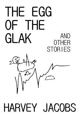 The Egg of the Glak: and other stories by Harvey Jacobs