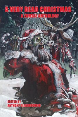 A Very Dead Christmas: A Zombie Anthology by Kelly M. Hudson, Daniel Loubier