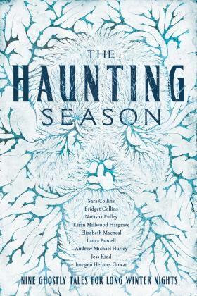 The Haunting Season: Eight Ghostly Tales for Long Winter Nights by Imogen Hermes Gowar, Kiran Millwood Hargrave, Elizabeth Macneal, Andrew Michael Hurley, Jess Kidd, Bridget Collins, Laura Purcell, Natasha Pulley