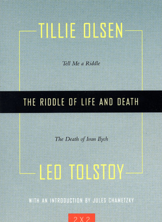 The Riddle of Life and Death: Tell Me a Riddle and The Death of Ivan Ilych by Tillie Olsen, Leo Tolstoy