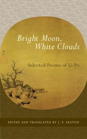 Bright Moon, White Clouds: Selected Poems of Li Po by Li Bai, J.P. Seaton