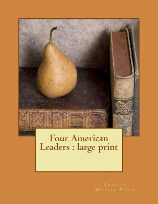 Four American Leaders: large print by Charles William Eliot