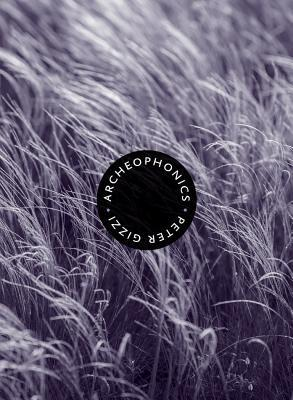 Archeophonics by Peter Gizzi