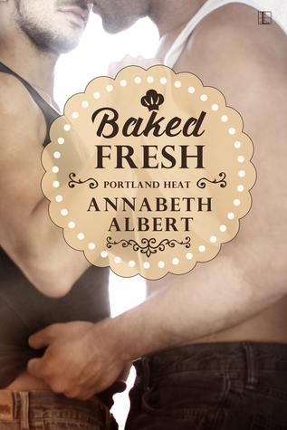Baked Fresh by Annabeth Albert