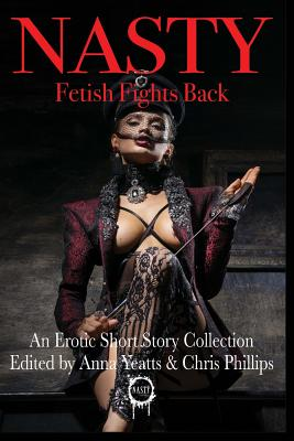 Nasty: Fetish Fights Back: An Erotic Short Story Collection by Molly Tanzer, Nathan Pettigrew, Jason S. Ridler