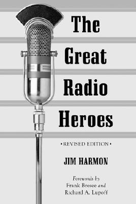 The Great Radio Heroes, Rev. Ed. by Jim Harmon