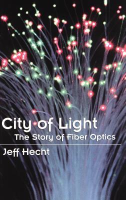 City of Light: The Story of Fiber Optics by Jeff Hecht