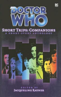 Doctor Who Short Trips: Companions by Steve Lyons, Simon A. Forward, Nick Clark, Stephen Cole, David Bailey, Alison Lawson, Andrew Collins, Eddie Robson, Justin Richards, Simon Guerrier, Paul Magrs, Stephen Fewell, Peter Anghelides, Ian Potter, Gary Russell, Jacqueline Rayner, Andrew Spokes, Mark Michalowski
