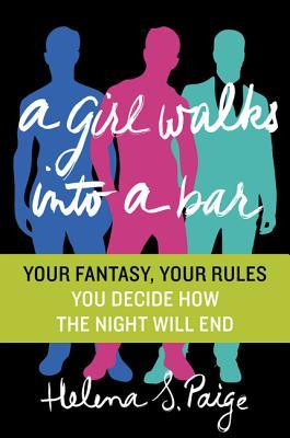 A Girl Walks Into a Bar: Your Fantasy, Your Rules by Helen Moffett, Paige Nick, Helena S. Paige, Sarah Lotz