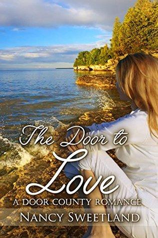 THE DOOR TO LOVE: A Door County Romance by Nancy Sweetland