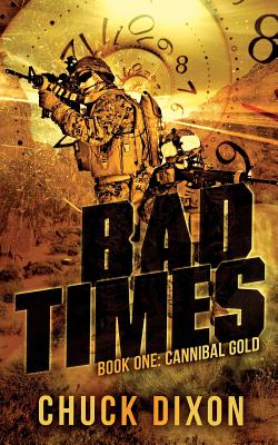 Bad Times: Book One: Cannibal Gold by Chuck Dixon