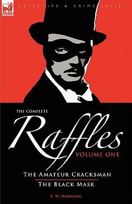 The Complete Raffles: 1-The Amateur Cracksman & the Black Mask by E.W. Hornung