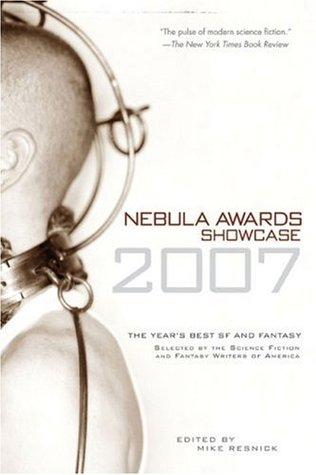 Nebula Awards Showcase 2007 by Tim Pratt, Harlan Ellison, Nancy Kress, Mike Resnick, Kelly Link, Greg Beatty, Joe Haldeman, James Patrick Kelly, Carol Emshwiller, Robert J. Sawyer, Dale Bailey, Anne Harris