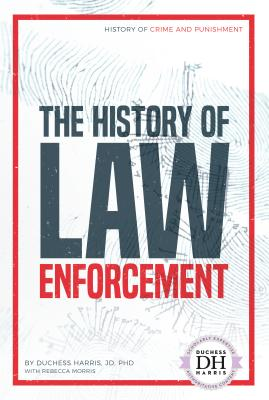 The History of Law Enforcement by Rebecca Morris, Duchess Harris