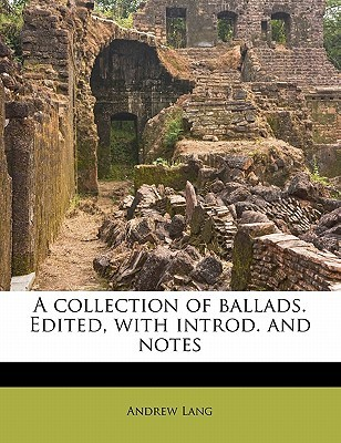 A Collection of Ballads. Edited, with Introd. and Notes by Andrew Lang