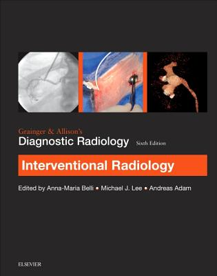 Grainger & Allison's Diagnostic Radiology: Interventional Imaging by Anna-Marie Belli, Andy Adam, Michael J. Lee