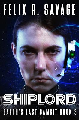 Shiplord: A First Contact Technothriller by Felix R. Savage