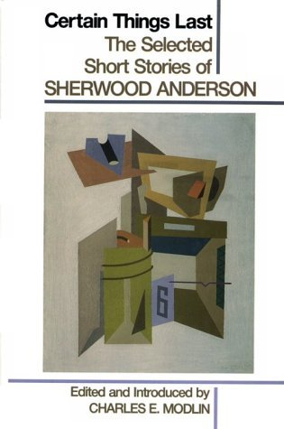 Certain Things Last: The Selected Short Stories by Sherwood Anderson, Charles E. Modlin