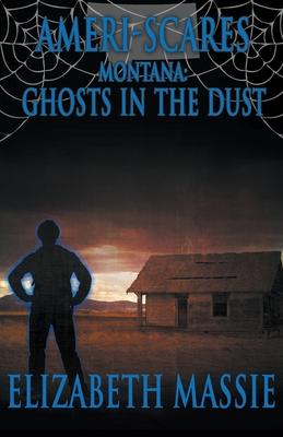 Ameri-Scares Montana: Ghosts in the Dust by Elizabeth Massie