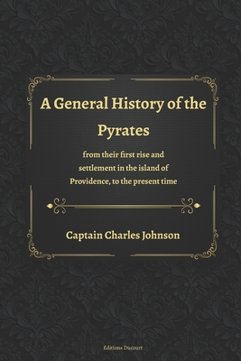 A General History of the Pyrates from their first rise and settlement in the island of Providence, to the present time by Charles Johnson, Editions Ducourt