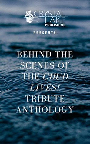 Behind the Scenes of the CHUD LIVES! tribute anthology by Joe Mynhardt