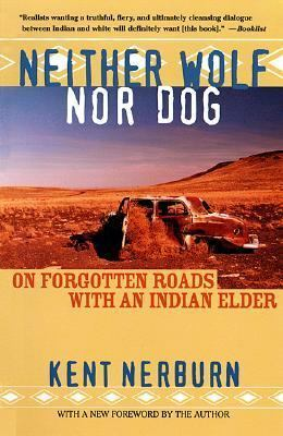 Neither Wolf Nor Dog: On Forgotten Roads with an Indian Elder by Kent Nerburn