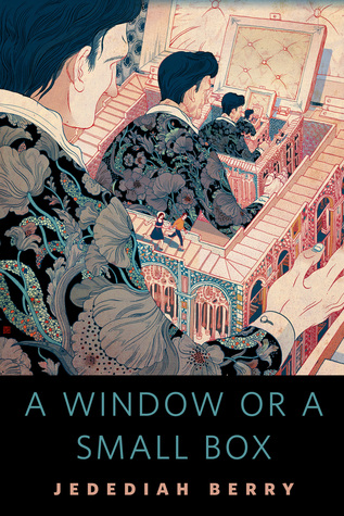 A Window or a Small Box by Jedediah Berry