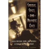 Spooks, Spies, and Private Eyes: An Anthology of Black Mystery, Crime and Suspense Fiction of the 20th Century by Paula L. Woods